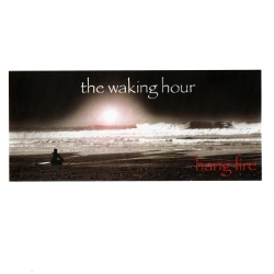 Hang Fire - The Waking Hour